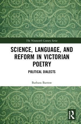 Pictured is the cover of the book Science, Language and Reform in Victorian Poetry by Barbara Barrow, Ph.D.